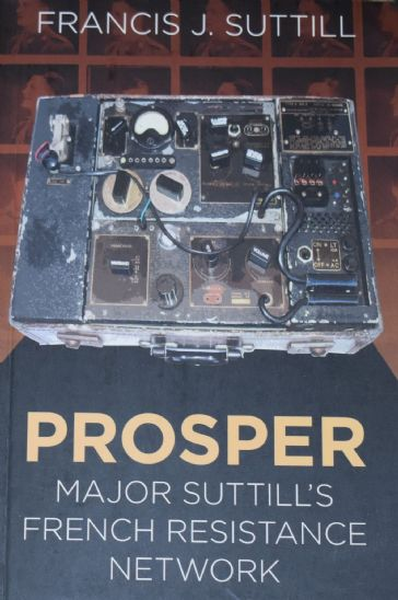 Prosper - Major Suttill's French Resistance Network, by Francis J. Suttill